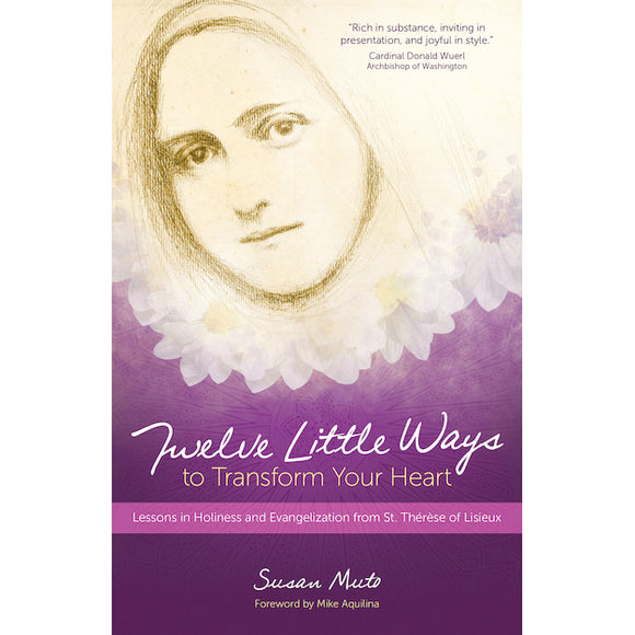 Twelve Little Ways to Transform Your Heart