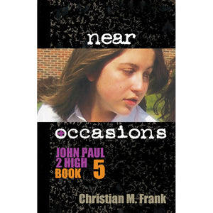 Near Occasions: John Paul 2 High, Book 5