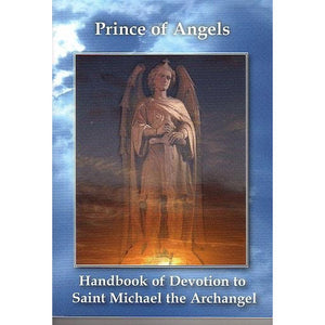Prince of Angels: Handbook of Devotion to St. Michael