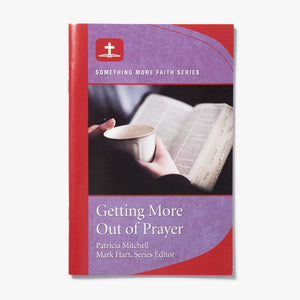 Getting More Out of Prayer