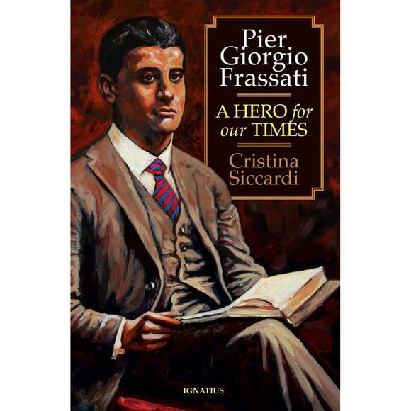 Pier Giorgio Frassati: A Hero for Our Times
