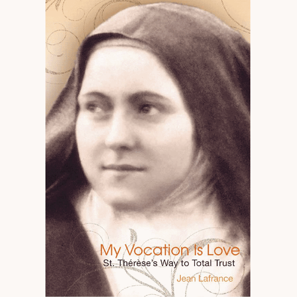 My Vocation Is Love: Saint Therese's Way to Total Trust