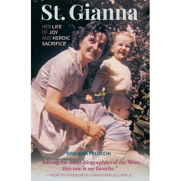 St. Gianna: Her Life of Joy and Heroic Sacrifice