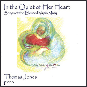 In the Quiet of Her Heart: Songs of the Blessed Virgin Mary by Thomas Jones