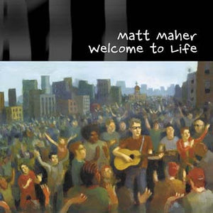 Welcome to Life by Matt Maher