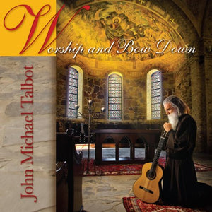 Worship and Bow Down by John Michael Talbot