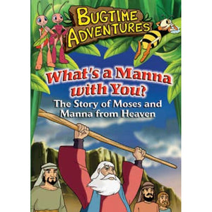 Bugtime Adventures: What's a Manna with You? - The Story of Moses and Manna from Heaven