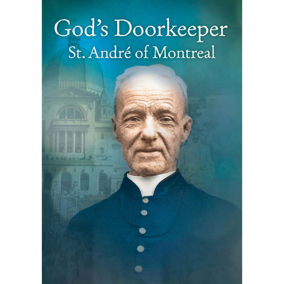 God's Doorkeeper: St. Andre of Montreal