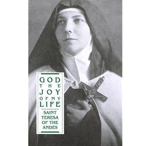 God, the Joy of My Life: St. Teresa of the Andes