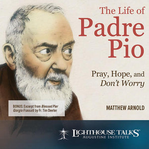 The Life of Padre Pio: Pray, Hope, and Don't Worry