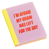 I'm Afraid My Brain Has Left For The Day - Sticky Notes Set