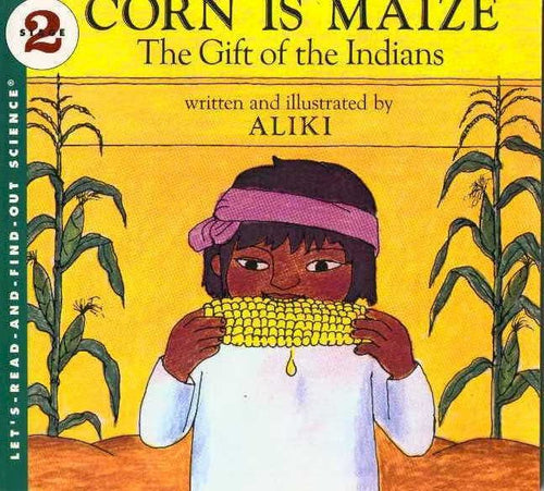 CB - Aliki, Corn is Maize: The Gift of the Indians