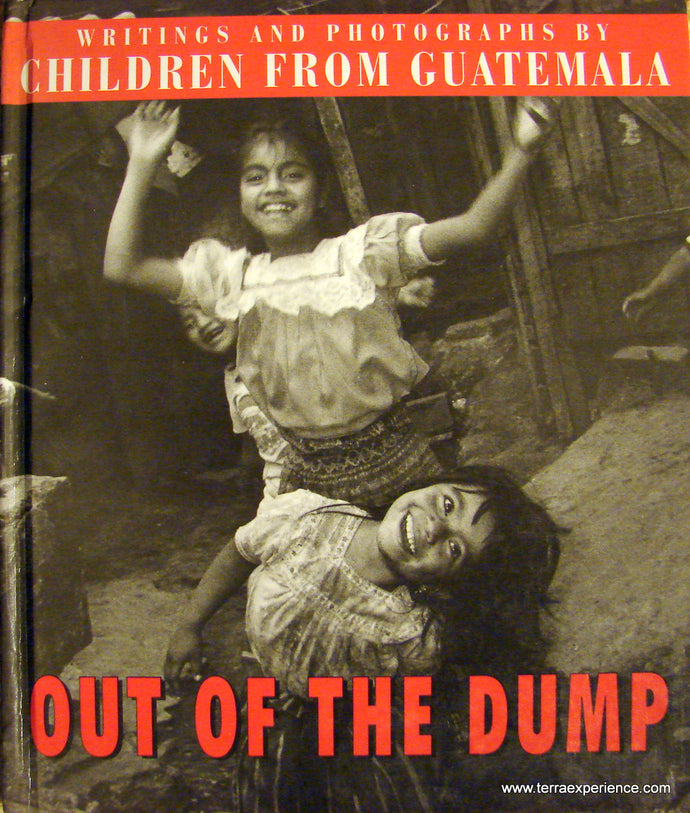 Out of the Dump: Writings and Photographs by Children from Guatemala