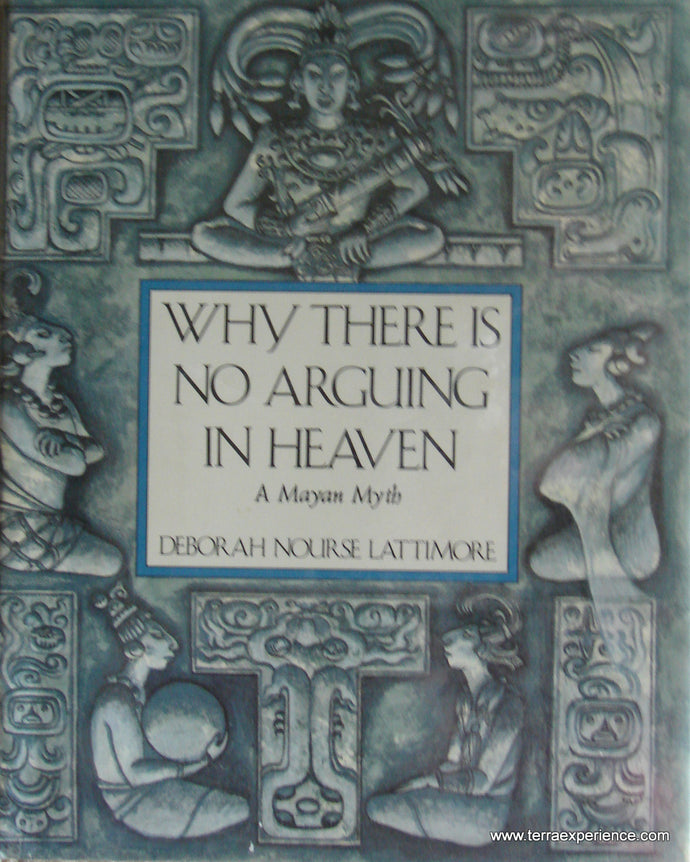 CB - Lattimore, Why there is No Arguing in Heaven, A Mayan Myth