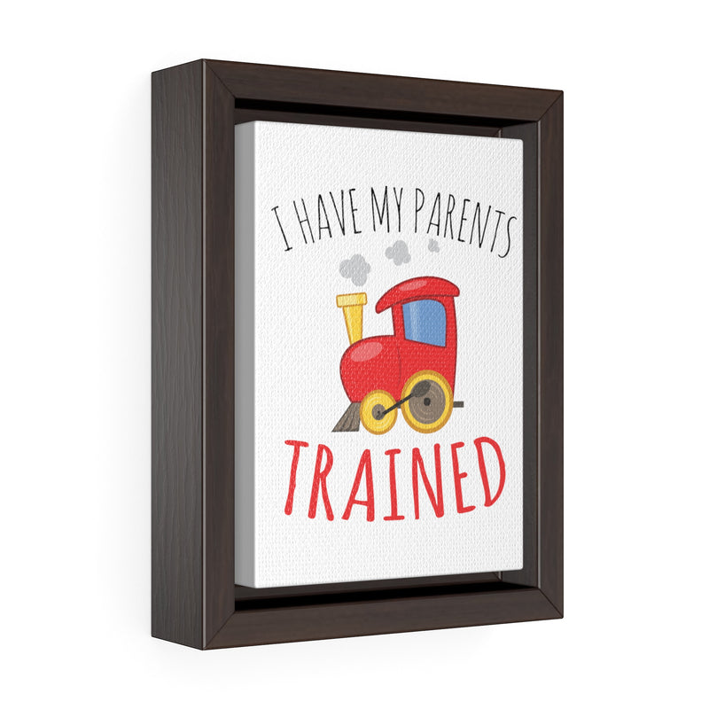 """I Have My Parents Trained"" Vertical Framed Premium Gallery Wrap Canvas"