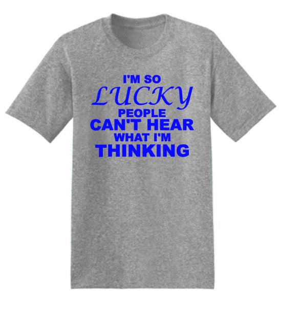 Lucky People Can't Hear What I'm Thinking T-Shirt