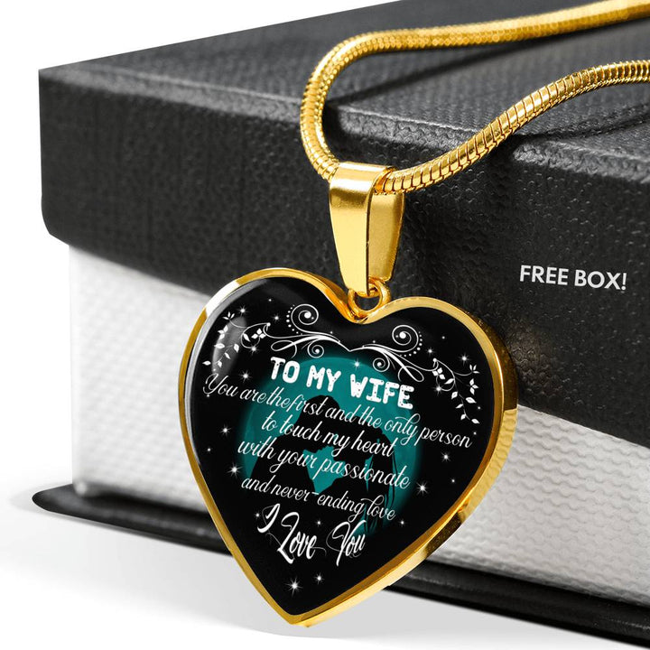 To My Wife Luxury Necklace: You Are The First And The Only Person To Touch  My Heart With Your Passionate And Never-Ending Love  I Love You 501WS