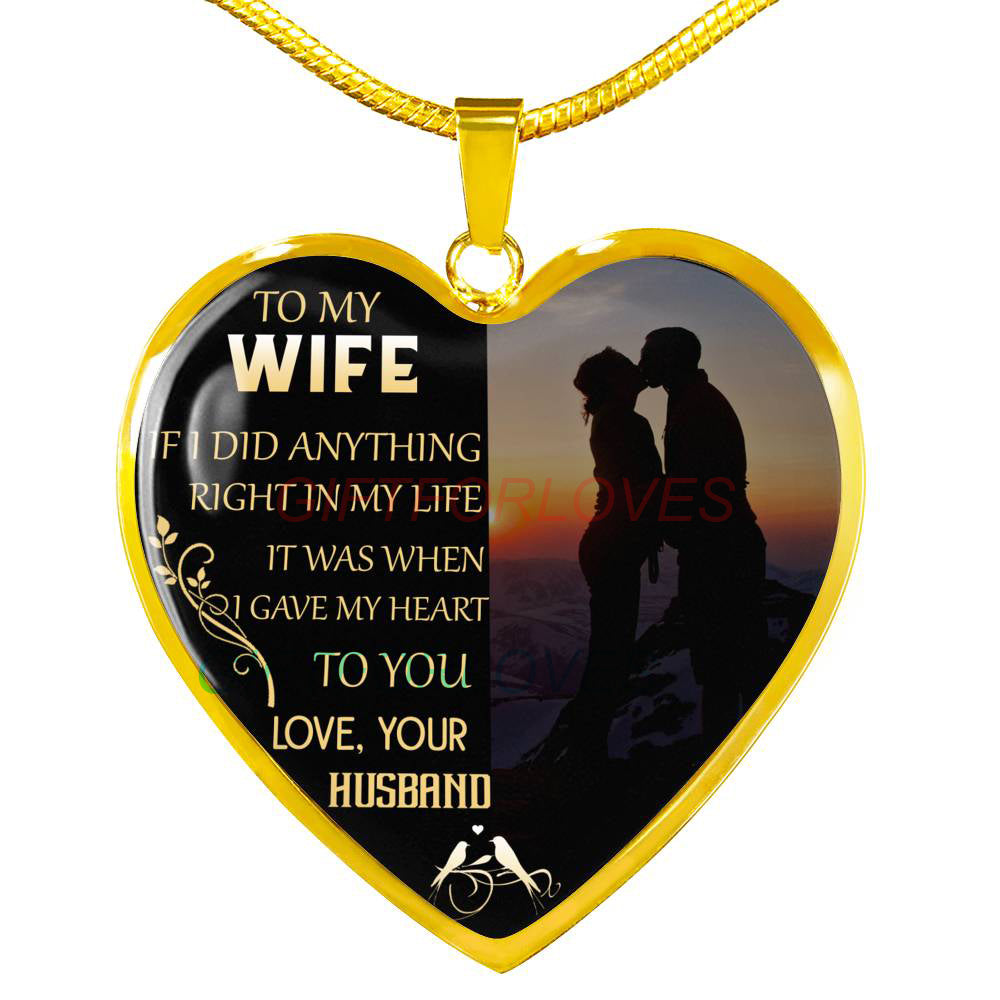 To my wife: If I did anything right in my life it was when I gave my heart  to you  Love, Your Husband