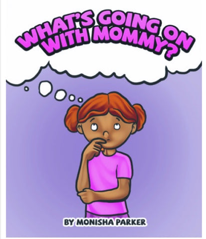 What's Going on with Mommy? Monisha Parker