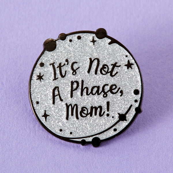 Not a phase Mom pin