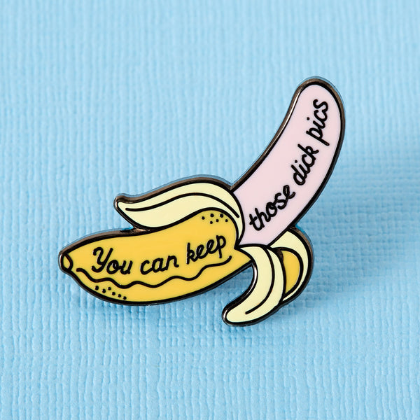 You can keep those dick pics Punky Pins banana pin