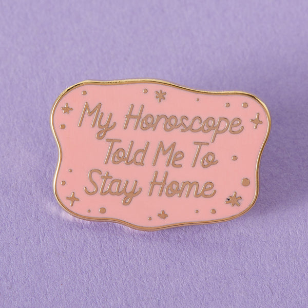 My horoscope told me to stay home enamel pin Punky Pins