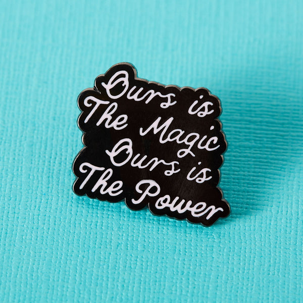 Ours is the magic ours is the power enamel Punky Pins