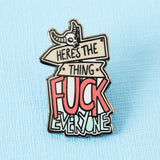 Here's the thing F everyone pin