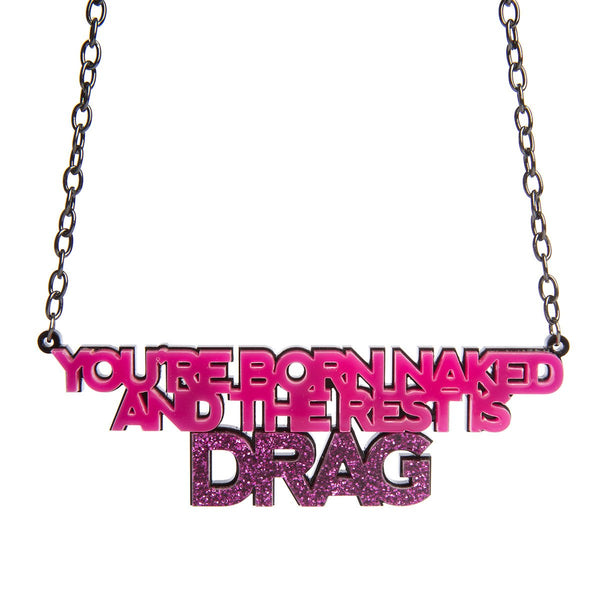 You're born naked and the rest is DRAG necklace by Sugar & Vice