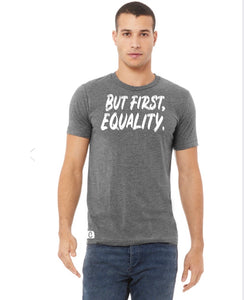 But First, Equality Unisex Tee