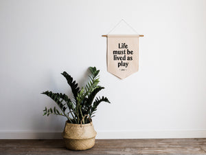 Life Must Be Lived As Play Canvas Banner