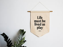 Load image into Gallery viewer, Life Must Be Lived As Play Canvas Banner
