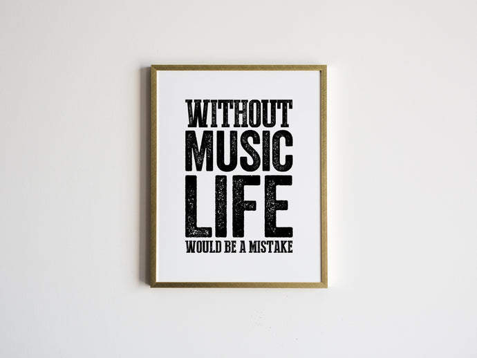 Without Music Life Would Be A Mistake Print