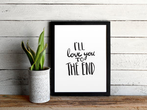 I'll Love You To The End Print