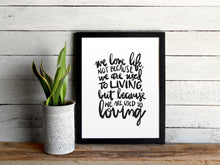 We Love Life Quote Print