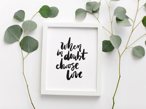 When In Doubt Choose Love Print
