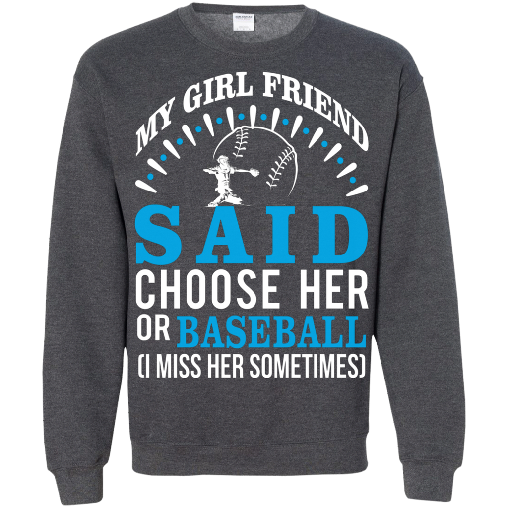My Girl Friend Said Choose Her Or Baseball AT0065 G180 Crewneck Pullover Sweatshirt  8 oz.