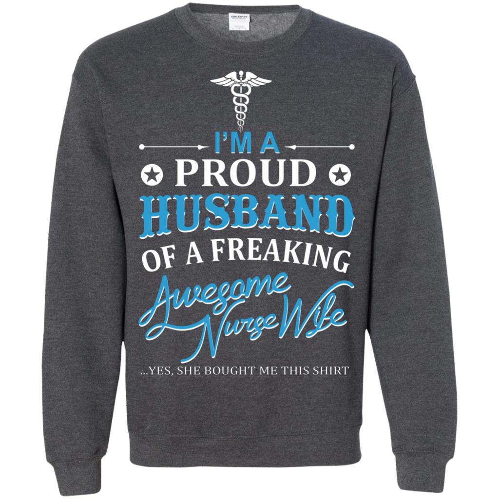 I'm a Proud Husband Of A Freaking Awesome Nurse Wife AT0087 G180 Crewneck Pullover Sweatshirt  8 oz.
