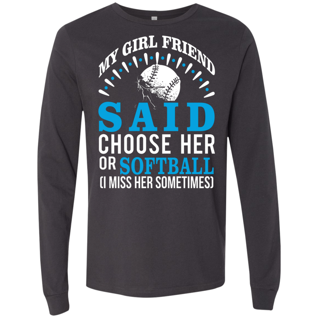 My Girl Friend Said Choose Her Or Softball AT0037 3501 Men's Jersey LS T-Shirt