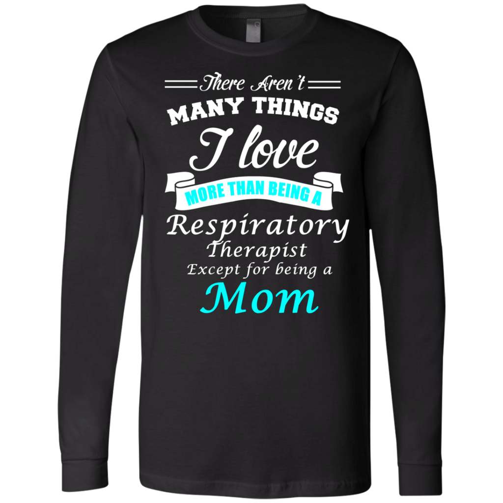 Love Being a Respiratory Therapist Love being a Mom AT0124 3501 Men's Jersey LS T-Shirt