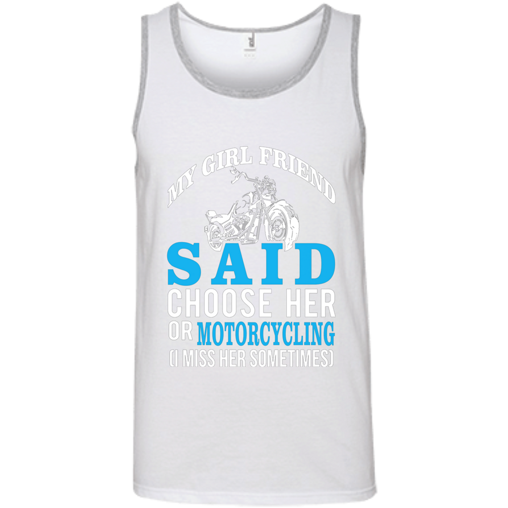 My Girl Friend Said Choose Her Or Motorcycling AT0031 100% Ringspun Cotton Tank Top