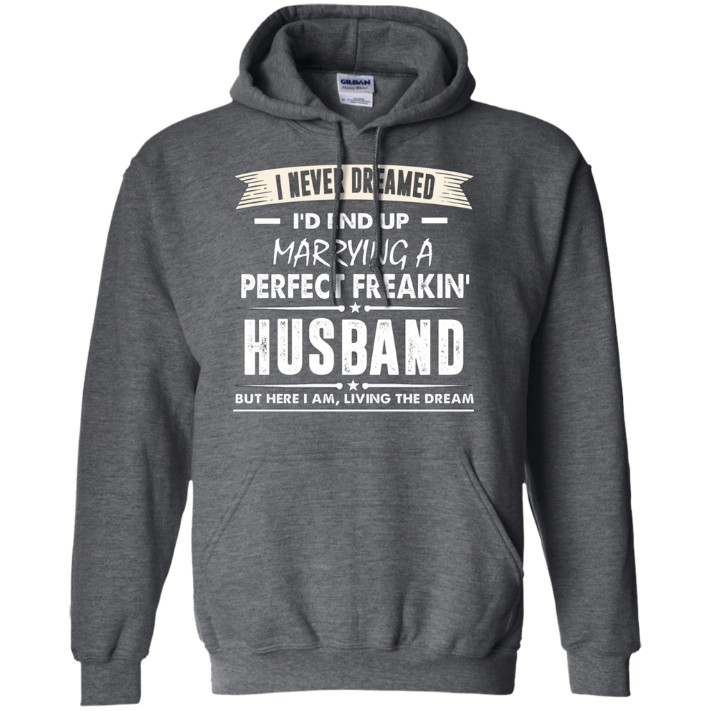 I Never I'd End Up Marrying a Perfect Freakin' Husband AT0072 G185 Pullover Hoodie 8 oz.