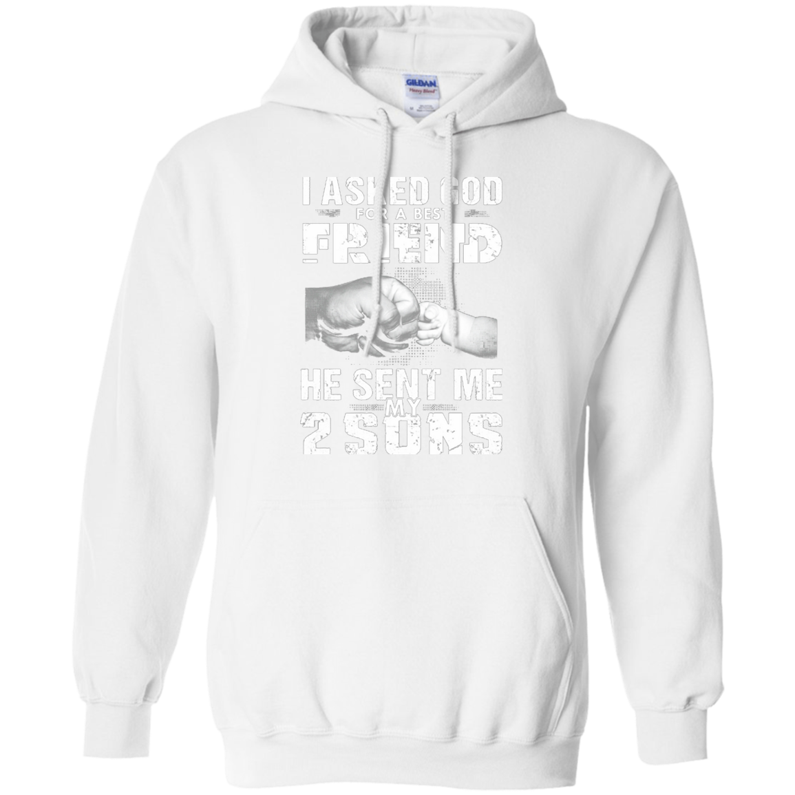 I Asked God For A Best Friend He Sent Me My 2 Sons AT0128 G185 Pullover Hoodie 8 oz.