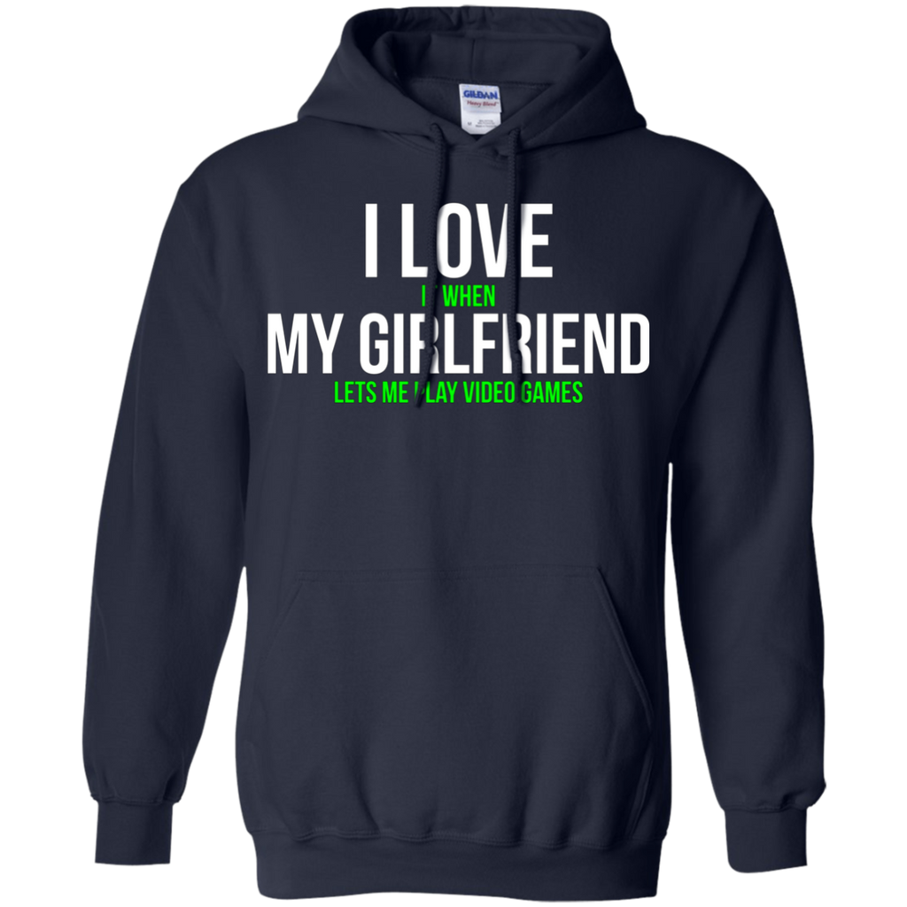 I love my girlfriend Funny Gamer AT0068 G185 Pullover Hoodie 8 oz.