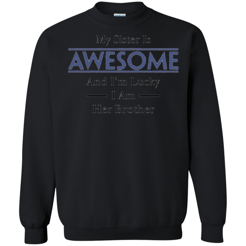 AT0026 My Sister Is Awesome and I'm Lucky I am Her Brother G180 Crewneck Pullover Sweatshirt  8 oz. - OwlCube - Diamond Painting by Numbers