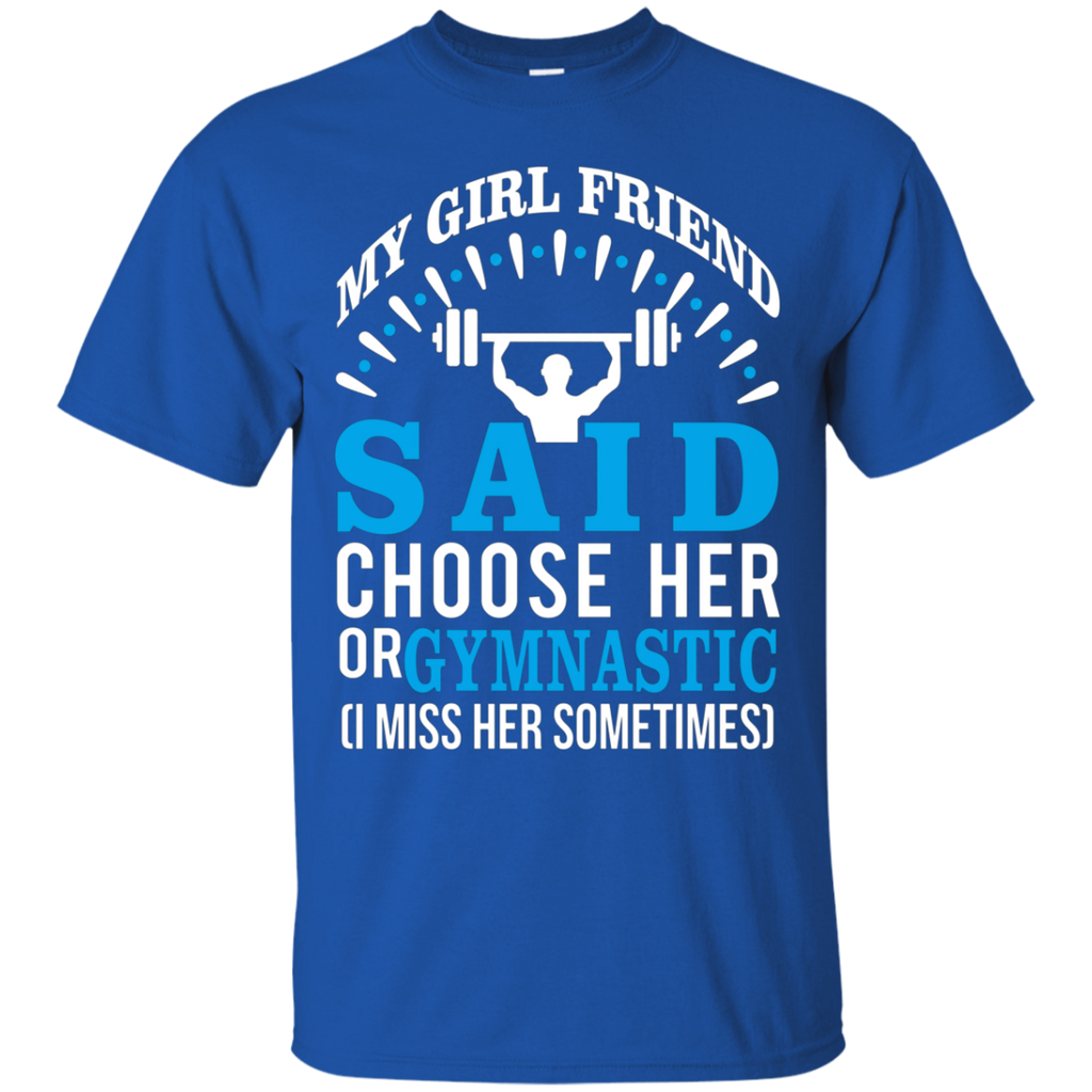 My Girl Friend Said Choose Her Or Gymnastic AT0083 G200 Cotton T-Shirt
