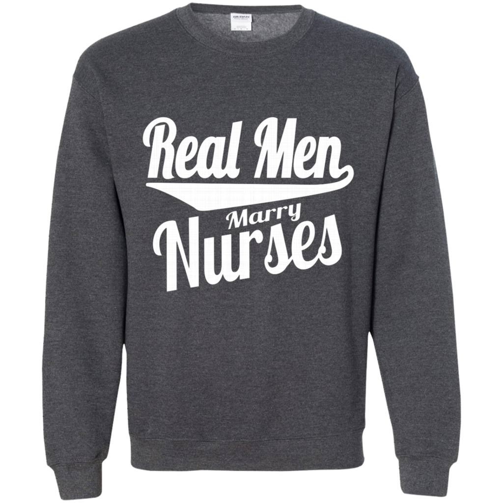 Real Men Marry Nurses AT0115 G180 Crewneck Pullover Sweatshirt  8 oz.