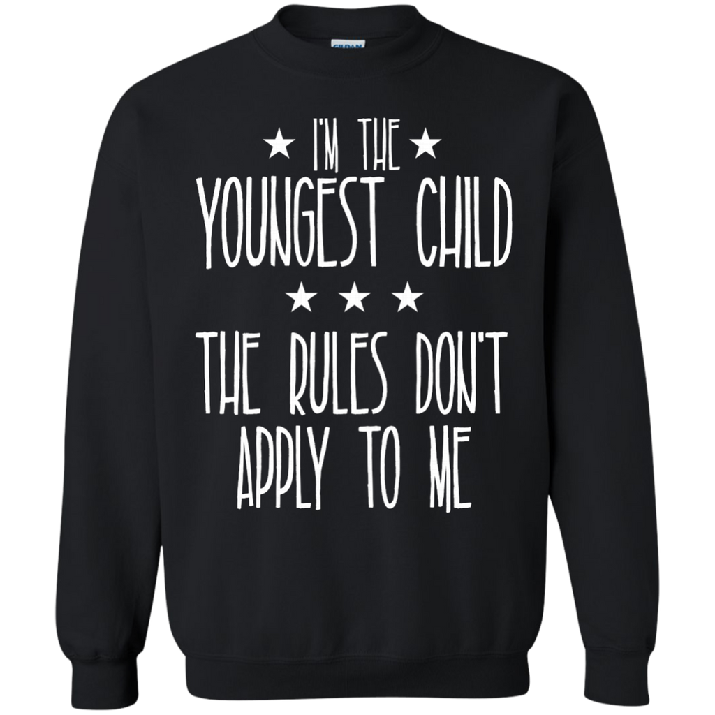I'm the youngest child The rules don't apply to me AT0076 G180 Crewneck Pullover Sweatshirt  8 oz.