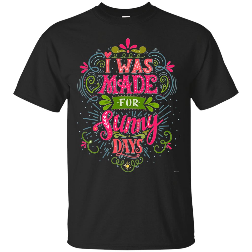 I was made for sunny days AT0099 G200 Cotton T-Shirt