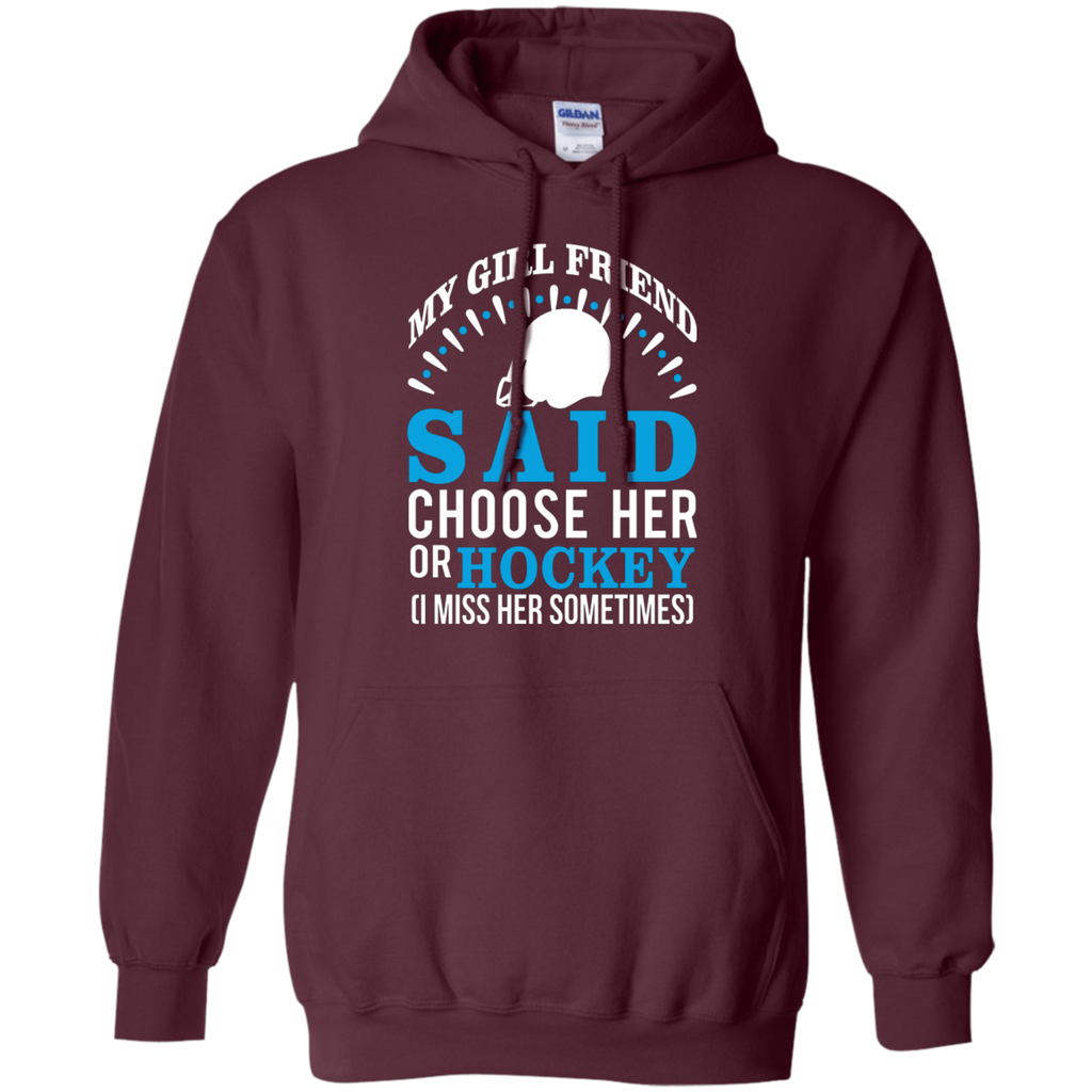 My Girl Friend Said Choose Her Or Hockey AT0025 G185 Pullover Hoodie 8 oz.